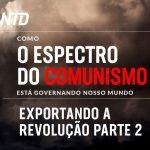 Como o espectro do comunismo está governando o nosso mundo: Exportando a revolução parte 2